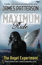 Maximum Ride: The Angel Experiment eBook by James Patterson