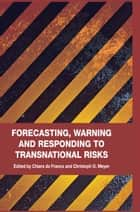 Forecasting, Warning and Responding to Transnational Risks ebook by Chiara de Franco,C. Meyer
