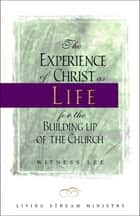 The Experience of Christ as Life for the Building Up of the Church ebook by Witness Lee