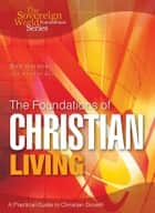 The Foundations of Christian Living: A Practical Guide to Christian Growth ebook by Bob Gordon