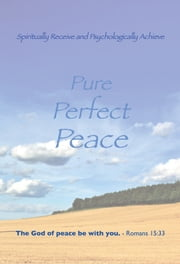 Spiritually Receive and Psychologically Achieve Pure, Perfect, Peace ebook by Leon Patrick Leahy