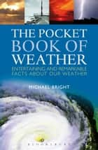 The Pocket Book of Weather - Entertaining and Remarkable Facts About Our Weather ebook by Michael Bright