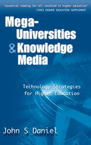 Mega-universities and Knowledge Media ebook by Daniel, John (Vice Chancellor, Open University)