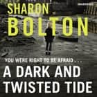 A Dark and Twisted Tide - Lacey Flint Series, Book 4 audiobook by Sharon Bolton
