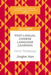 Post-Lingual Chinese Language Learning - Hanzi Pedagogy ebook by Jinghe Han