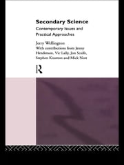 Secondary Science - Contemporary Issues and Practical Approaches ebook by Jerry Wellington