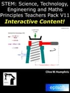 STEM: Science, Technology, Engineering and Maths Principles Teachers Pack V11 ebook by Clive W. Humphris