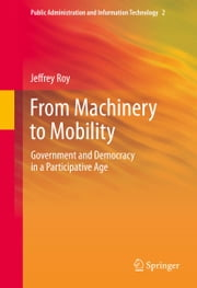 From Machinery to Mobility - Government and Democracy in a Participative Age ebook by Jeffrey Roy