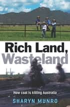 Rich Land, Wasteland ebook by Sharyn Munro