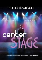 Center Stage ebook by Kelley D. Wilson