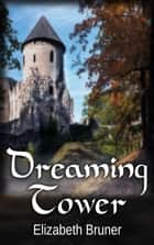 Dreaming Tower ebook by Elizabeth Bruner