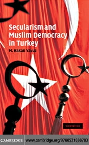 Secularism and Muslim Democracy in Turkey ebook by Yavuz,M. Hakan