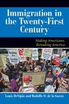 U.S. Immigration in the Twenty-First Century ebook by Louis DeSipio,Rodolfo O. de la Garza