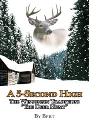 "A 5-Second High - The Wisconsin Tradition: ""The Deer Hunt"" ebook by Bert"