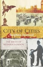 City Of Cities ebook by Stephen Inwood