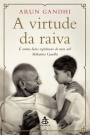 A virtude da raiva ebook by Arun Gandhi