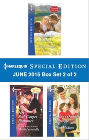 Harlequin Special Edition June 2015 - Box Set 2 of 2 - Suddenly a Father\Her Red-Carpet Romance\Dylan's Daddy Dilemma ebook by Michelle Major,Marie Ferrarella,Tracy Madison