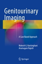 Genitourinary Imaging - A Case Based Approach ebook by Mukesh G. Harisinghani,Arumugam Rajesh