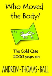 Who Moved The Body? ebook by Andrew Thomas Ball