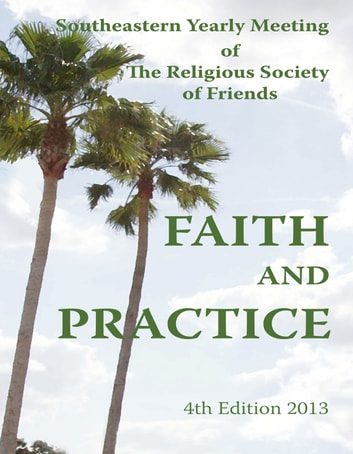 Faith and Practice - of Southeastern Yearly Meeting of The Religious Society of Friends ebook by SEYM  Publishing