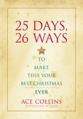 25 Days, 26 Ways to Make This Your Best Christmas Ever ebook by Ace Collins