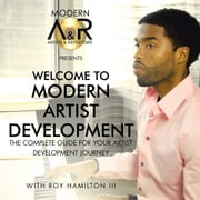 Welcome To Modern Artist Development ebook by Roy Hamilton III