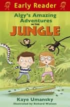 Algy's Amazing Adventures in the Jungle ebook by Kaye Umansky, Richard Watson