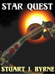 STAR QUEST - An Epic Science Fiction Adventure ebook by STUART J. BYRNE