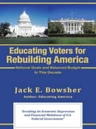 Educating Voters for Rebuilding America ebook by Jack E. Bowsher