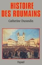 Histoire des Roumains ebook by Catherine Durandin