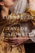 The Turnbulls - A Novel ebook by Taylor Caldwell