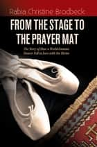 From The Stage To The Prayer Mat ebook by Rabia Christine Brodbeck