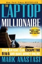 The Laptop Millionaire - How Anyone Can Escape the 9 to 5 and Make Money Online ebook by Mark Anastasi