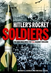 Hitler's Rocket Soldiers: Firing the V-2s Against England - Firing the V-2s Against England ebook by Barber, Murray; Keuer, Michael