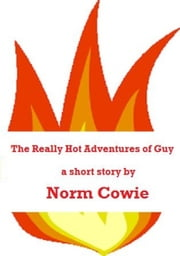 The Really Hot Adventures of Guy ebook by Norm Cowie