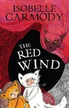 The Kingdom of the Lost Book 1: The Red Wind - The Red Wind ebook by Isobelle Carmody