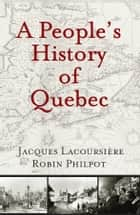 People's History of Quebec, A ebook by Jacques Lacoursière, Robin Philpot