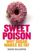 Sweet Poison - Why Sugar Makes us Fat ebook by David Gillespie