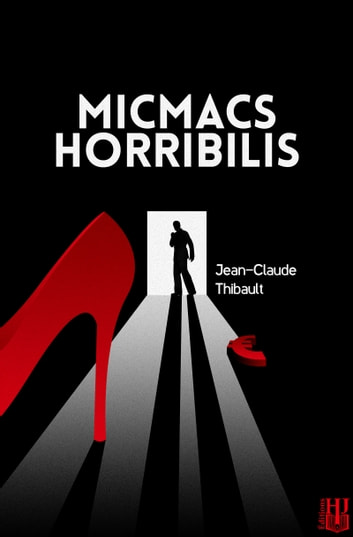 Micmacs Horribilis eBook by Jean-Claude THIBAULT