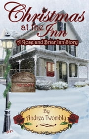 Christmas at the Inn - A Rose and Briar Inn Story ebook by Andrea Twombly