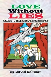 LOVE WITHOUT LIES - A Guide to True and Lasting Intimacy ebook by David Oshman