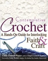 Contemplative Crochet - A Hands-On Guide for Interlocking Faith & Craft ebook by Cindy Crandall-Frazier
