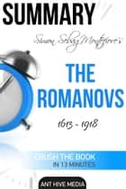 Simon Sebag Montefiore's The Romanovs 1613: 1918 | Summary ebook by Ant Hive Media
