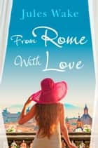 From Rome with Love ebook by Jules Wake