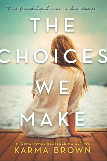 The Choices We Make - A Novel ebook by Karma Brown