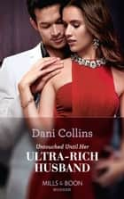 Untouched Until Her Ultra-Rich Husband (Mills & Boon Modern) eBook by Dani Collins