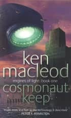 Cosmonaut Keep - Engines of Light: Book One ebook by Ken MacLeod