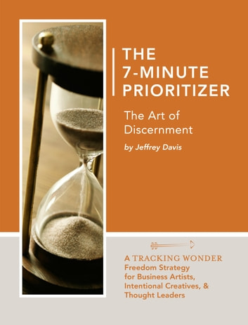 The 7-Minute Prioritizer - The Art of Discernment ebook by Jeffrey Davis