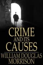 Crime and its Causes ebook by William Douglas Morrison