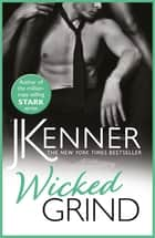 Wicked Grind - A powerfully passionate love story ebook by J. Kenner